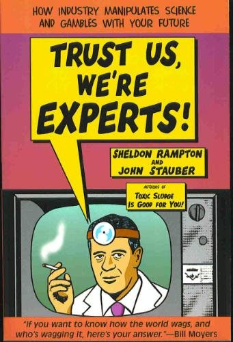 9780965188685: Trust Us, We're Experts!: How Industry Manipulates Science and Gambles with Your Future