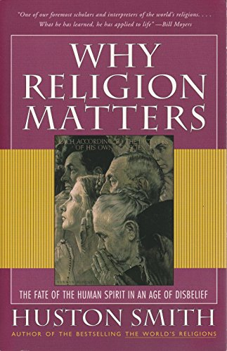 9780965189750: Why Religion Matters: The Fate of the Human Spirit in an Age of Disbelief[ WHY RELIGION MATTERS: THE FATE OF THE HUMAN SPIRIT IN AN AGE OF DISBELIEF ] By Smith, Huston ( Author )Dec-24-2001 Paperback