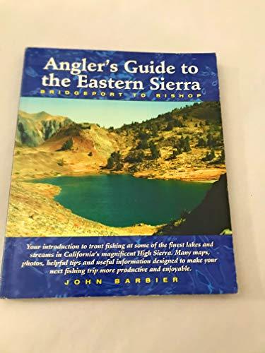 Angler's Guide to the Eastern Sierra: (Bridgeport to Bishop): Barbier, John