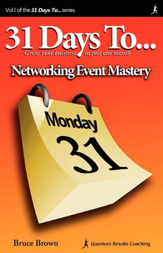 31 Days to Networking Event Mastery: 2nd Edition: Bruce Brown