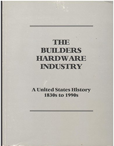 9780965198905: The builders hardware industry, 1830s to 1990s
