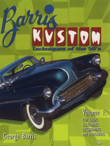 Barris Kustom Techniques of the 50s: Top Chops Sectioning Dechroming and Fadeways (9780965200509) by Barris, George