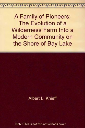 A family of pioneers: The evolution of a wilderness farm into a modern community on the shore of ...