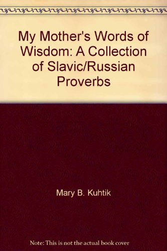 My Mother's Words of Wisdom: A Collection: Mary B. Kuhtik