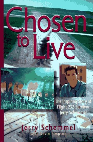 Chosen to Live: The Inspiring Story of Flight 232 Survivor Jerry Schemmel: SCHEMMEL, JERRY