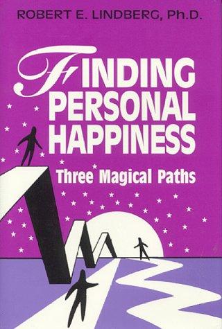 Finding Personal Happiness: Three Magical Paths: Lindberg, Robert