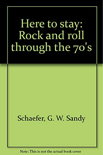 9780965216708: Here to stay: Rock and roll through the 70's