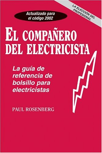 El Companero del Electricista: La Guia de Referencia de Bolsillo para Electricistas (Pal Pocket Reference Series) (Spanish Edition) (0965217159) by Paul Rosenberg