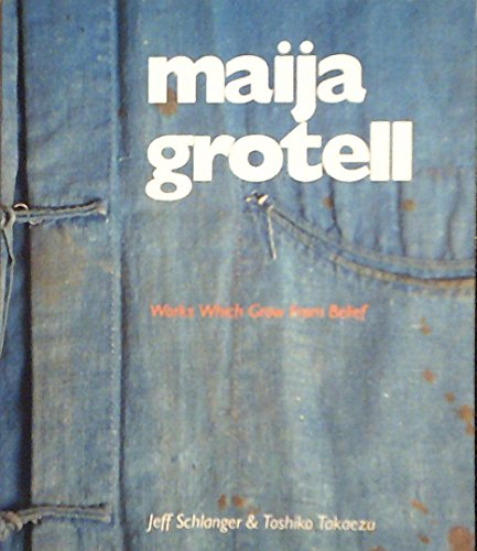 9780965217620: Maija Grotell : Works Which Grow from Belief