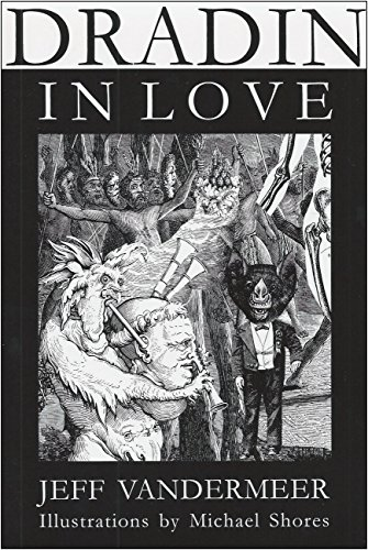 Dradin in Love: A Tale of Elsewhen & Otherwhere: Jeff VanderMeer; Ann Kennedy