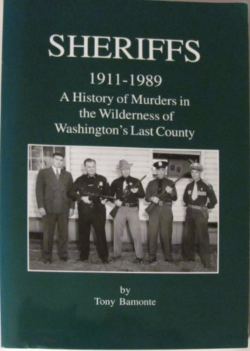 9780965221993: Sheriffs 1911-1989: a History of Murders in the Wilderness of Washington's Last County