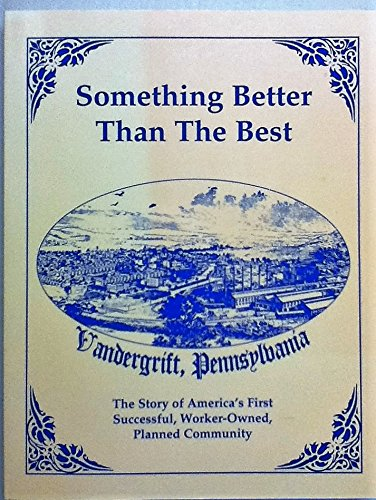 Something better than the best: Vandergrift, Pennsylvania : the story of America's first ...