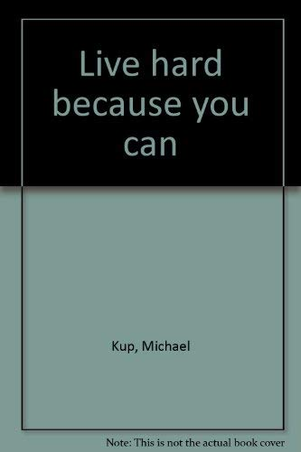 Live hard because you can: Kup, Michael