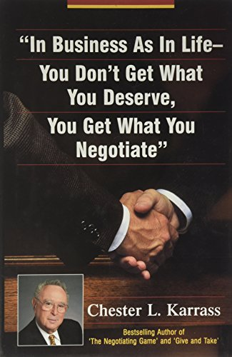 9780965227490: In Business As in Life, You Don't Get What You Deserve, You Get What You Negotiate