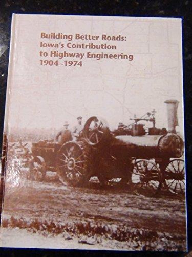 Building better roads: Iowa's contribution to highway engineering 1904-1974: Landis, Leo