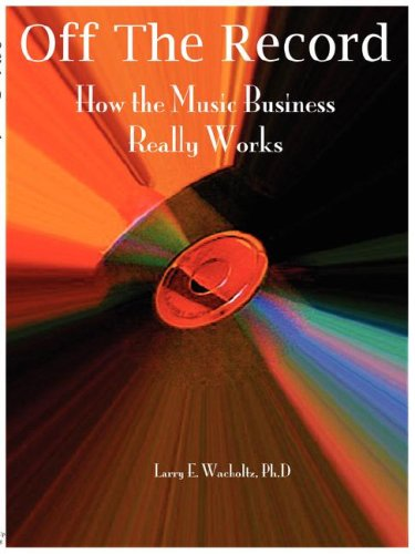 9780965234122: Off the Record: How the Music Business Really Works