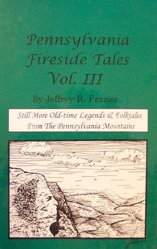 Pennsylvania Fireside Tales (Volume III): Frazier, Jeffrey R.