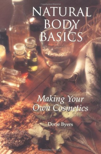 9780965235303: Natural Body Basics: Making Your Own Cosmetics