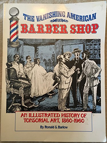 9780965237307: The Vanishing American Barber Shop : An Illustrated History of Tonsorial Art, 1860-1960