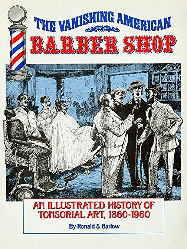 The Vanishing American Barber Shop: An Illustrated: Barlow, Ronald S.