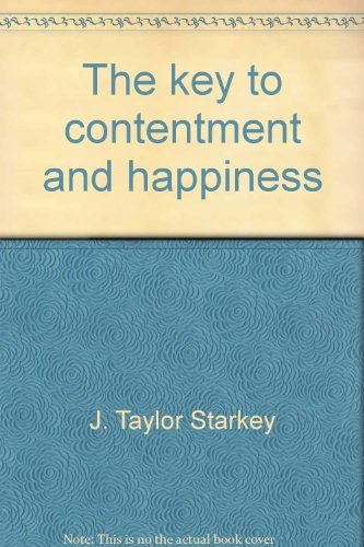 The key to contentment and happiness: A collection of quotes, correspondence and commentary: ...