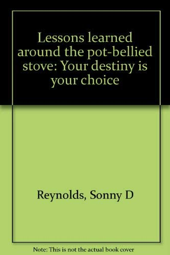 Lessons learned around the pot-bellied stove: Your destiny is your choice: Reynolds, Sonny D
