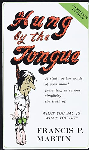 9780965243308: Hung by the Tongue: What You Say Is What You Get