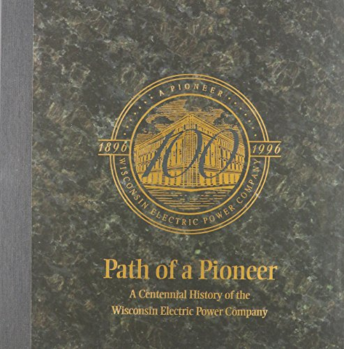 9780965246101: Path of a pioneer: A centennial history of the Wisconsin Electric Power Company