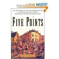 9780965251037: Five Points: The 19th-Century New York City Neighborhood That Invented Tap Dance, Stole Elections, and Became the World's most Notorious Slum