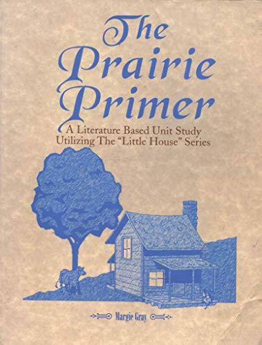The Prairie Primer: Literature Based Unit Studies: Margie Gray