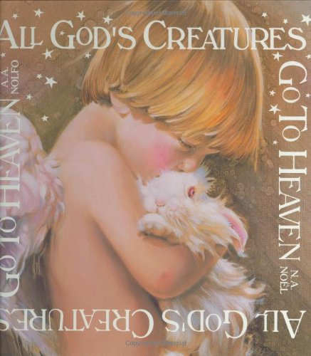 9780965253109: All God's Creatures Go To Heaven