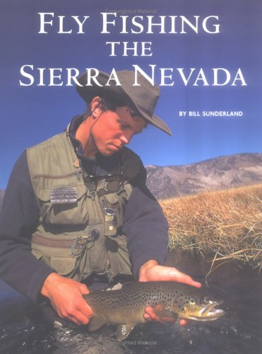 Fly Fishing the Sierra Nevada. 1st Ed.: Sunderland, Bill.