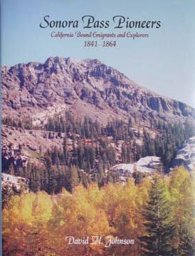 9780965260879: Sonora Pass Pioneers: California Bound Emigrants and Explorers: 1841-1864