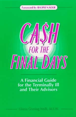9780965261531: Cash for the Final Days: A Financial Guide for the Terminally Ill and Their Advisors