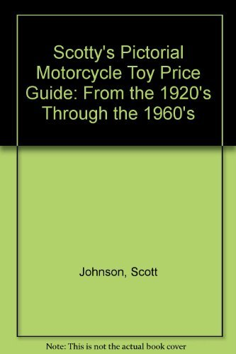 9780965265003: Scotty's Pictorial Motorcycle Toy Price Guide: From the 1920's Through the 1960's