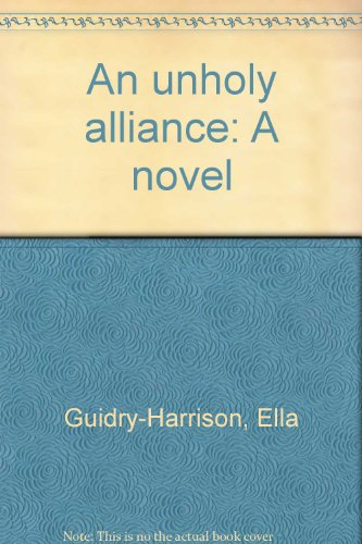An unholy alliance: A novel: Guidry-Harrison, Ella