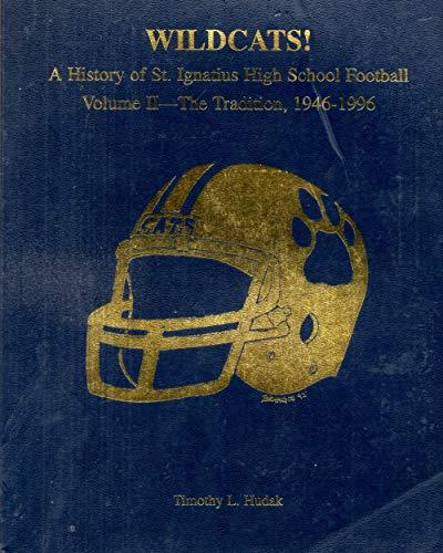Wildcats!: A History of St. Ignatius High School Football. Vol. II. The Tradition, 1946-1996: Hudak...
