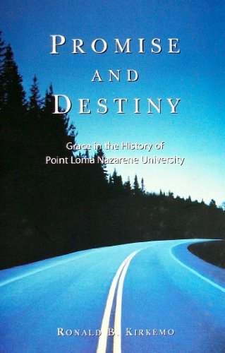 Promise and Destiny: Grace in the History of Point Loma Nazarene University: Kirkemo, Ronald B.
