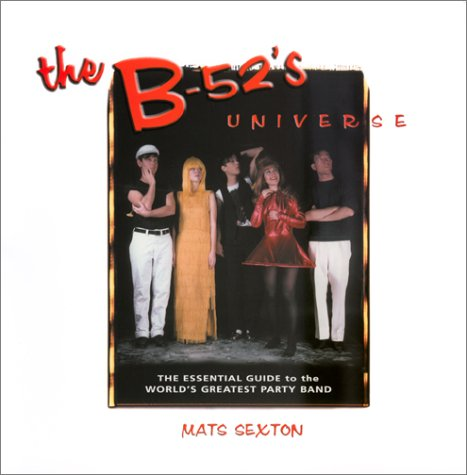 9780965274593: The B-52's Universe: The Essential Guide to the Worlds Greatest Party Band