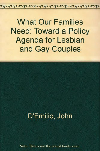 What Our Families Need: Toward a Policy Agenda for Lesbian and Gay Couples (0965277933) by John D'Emilio