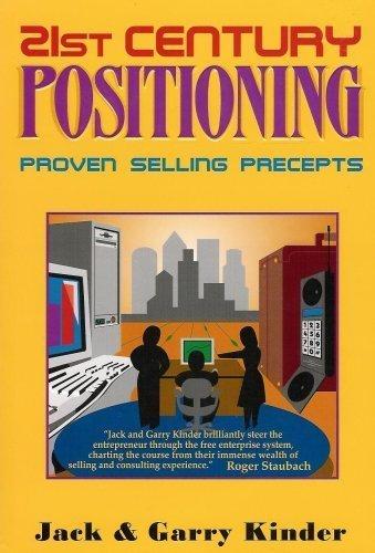 21st Century Positioning : Proven Selling Precepts: Kinder, Jack, Jr.;