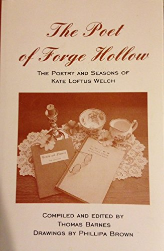 The Poet of Forge Hollow: The Poetry and Seasons of Kate Loftus Welch: Barnes, Thomas (Editor) (...