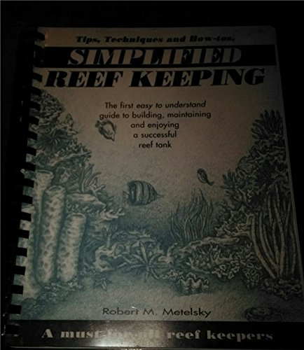 9780965284301: Simplified reef keeping: The first easy-to-understand guide to building, maintaining and enjoying a successful reef tank