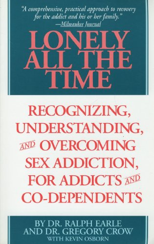 9780965287913: Lonely All The Time: Recognizing Understanding and Overcoming Sex Addiction for Addicts and Co-dependents
