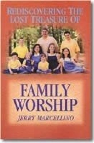 Rediscovering the Lost Treasure of Family Worship: Marcellino, Jerry