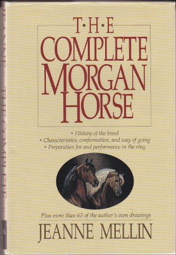 The Complete Morgan Horse: Mellin, Jeanne
