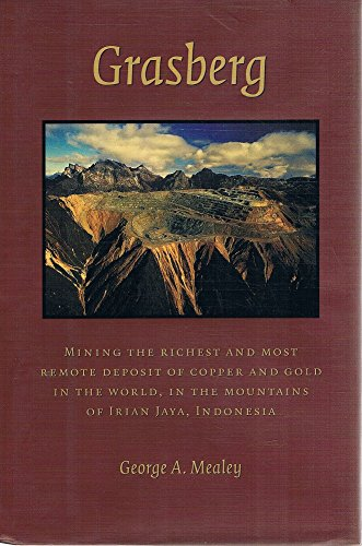 Grasberg. Mining the Richest and Most Remote Deposit of Copper and Gold in the World, in the ...