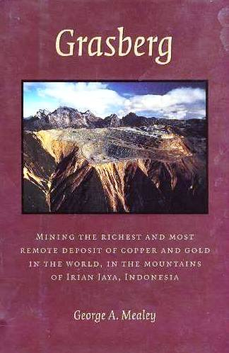 9780965289009: Grasberg: Mining the richest and most remote deposit of copper and gold in the world, in the mountains of Irian Jaya, Indonesia