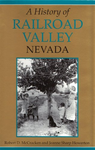 A History of Railroad Valley, Nevada: Howerton, Robert D. McCracken Jeanne S.
