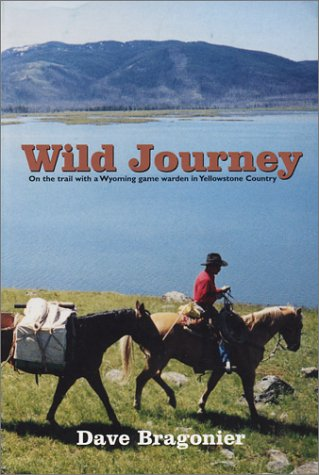 Wild Journey : On the trail with a Wyoming game warden in Yellowstone Country: Halvorsen, Stefan